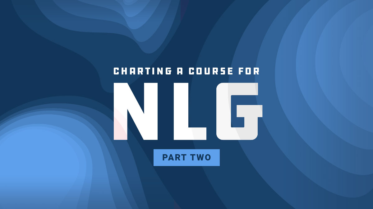 Charting a course for NLG: Part 2